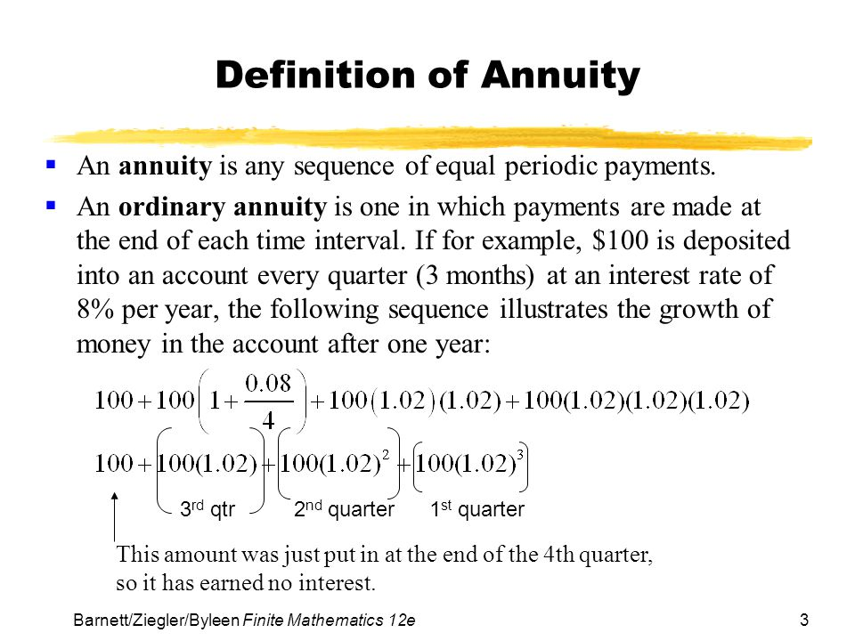 Definition of Annuity An annuity is any sequence of equal periodic payments.