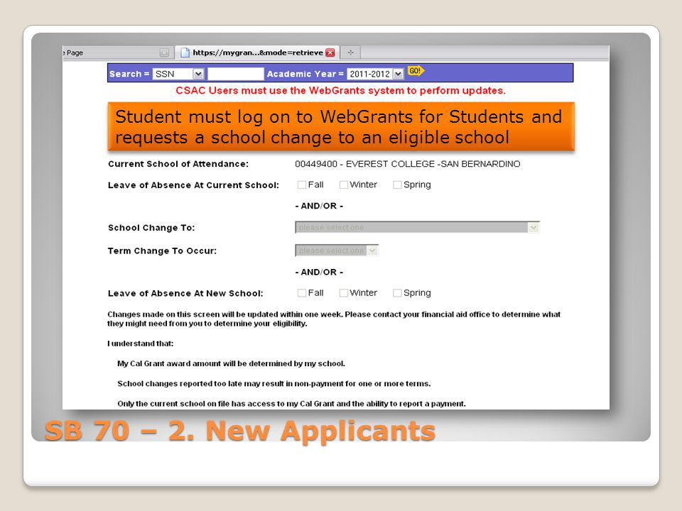 Student must log on to WebGrants for Students and requests a school change to an eligible school