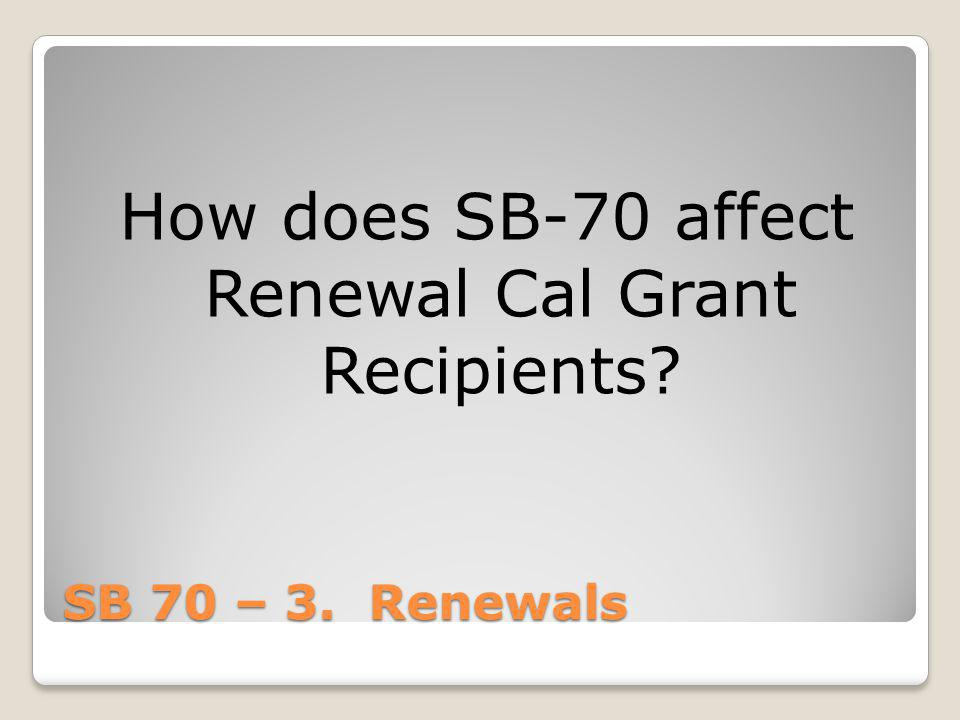 How does SB-70 affect Renewal Cal Grant Recipients