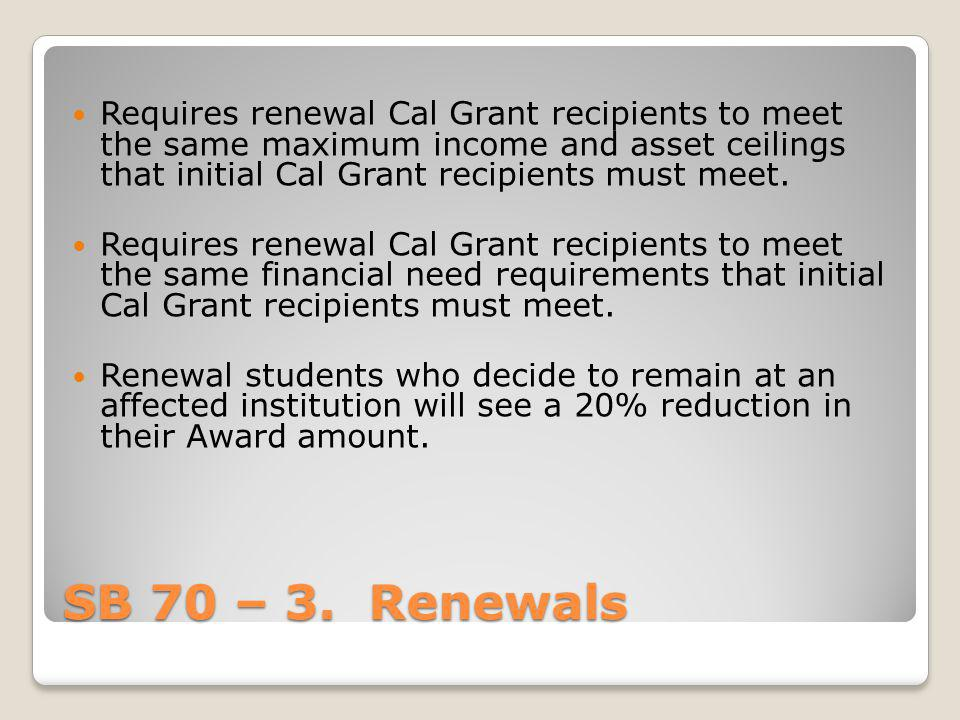 Requires renewal Cal Grant recipients to meet the same maximum income and asset ceilings that initial Cal Grant recipients must meet.