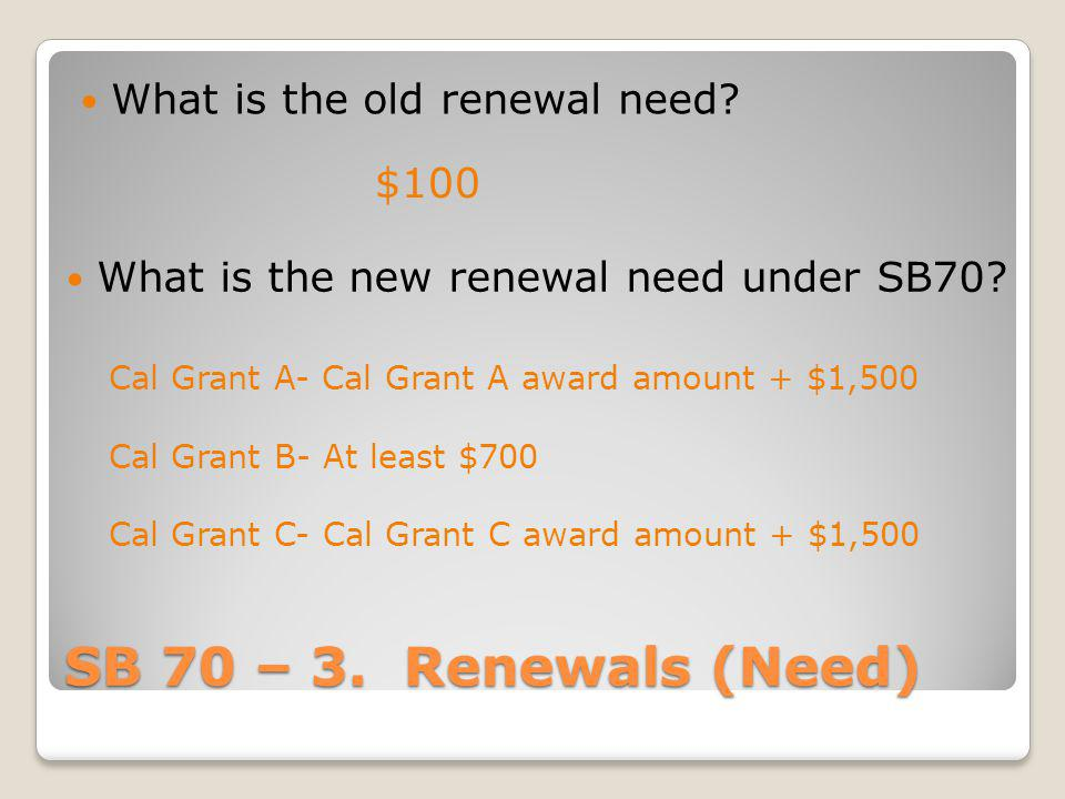 SB 70 – 3. Renewals (Need) What is the old renewal need $100