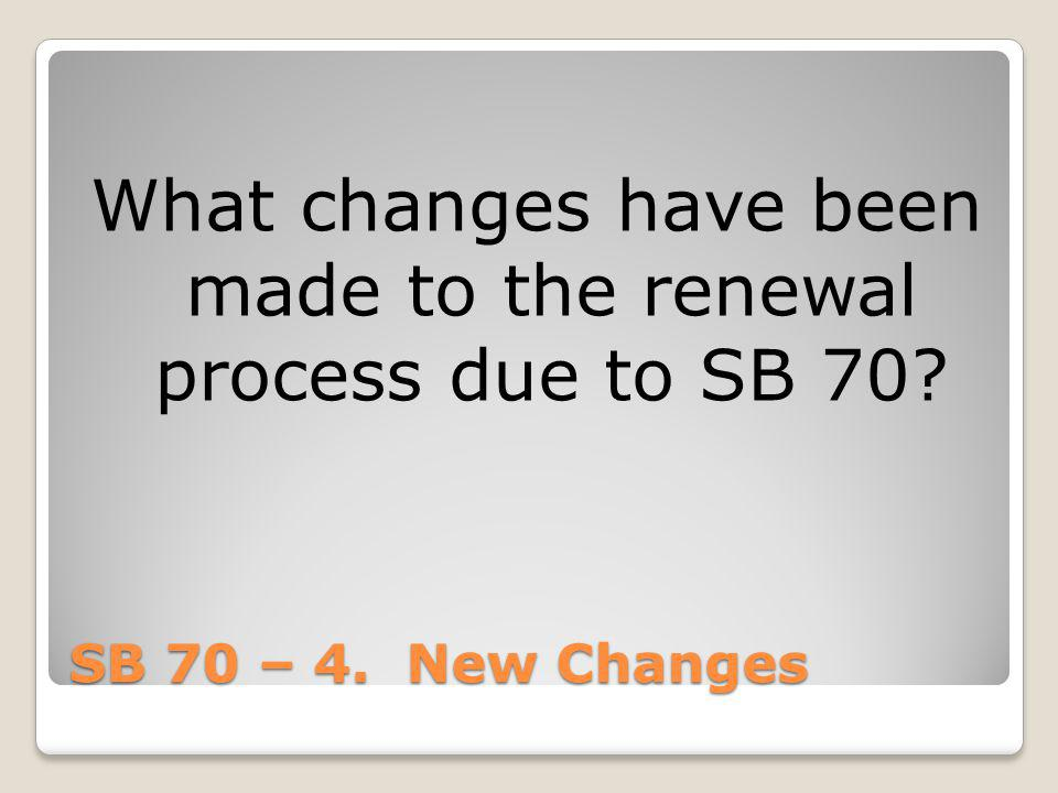 What changes have been made to the renewal process due to SB 70