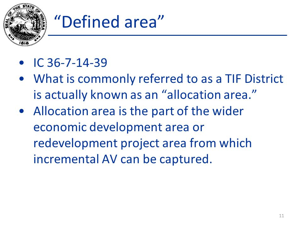Defined area IC 36-7-14-39. What is commonly referred to as a TIF District is actually known as an allocation area.