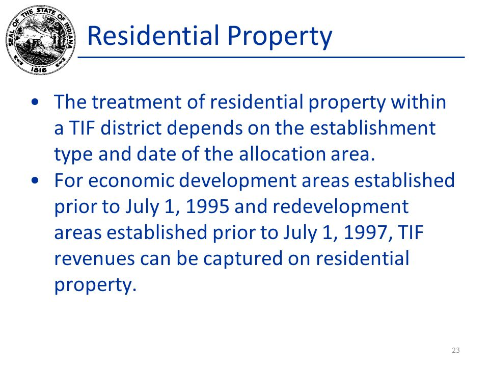 Residential Property The treatment of residential property within a TIF district depends on the establishment type and date of the allocation area.