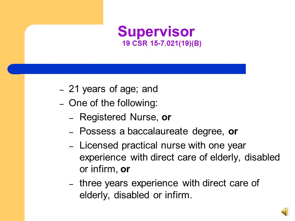 Supervisor 19 CSR 15-7.021(19)(B) 21 years of age; and