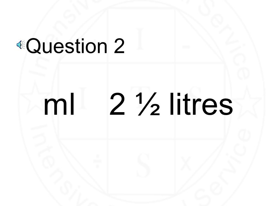 Question 2 ml 2 ½ litres