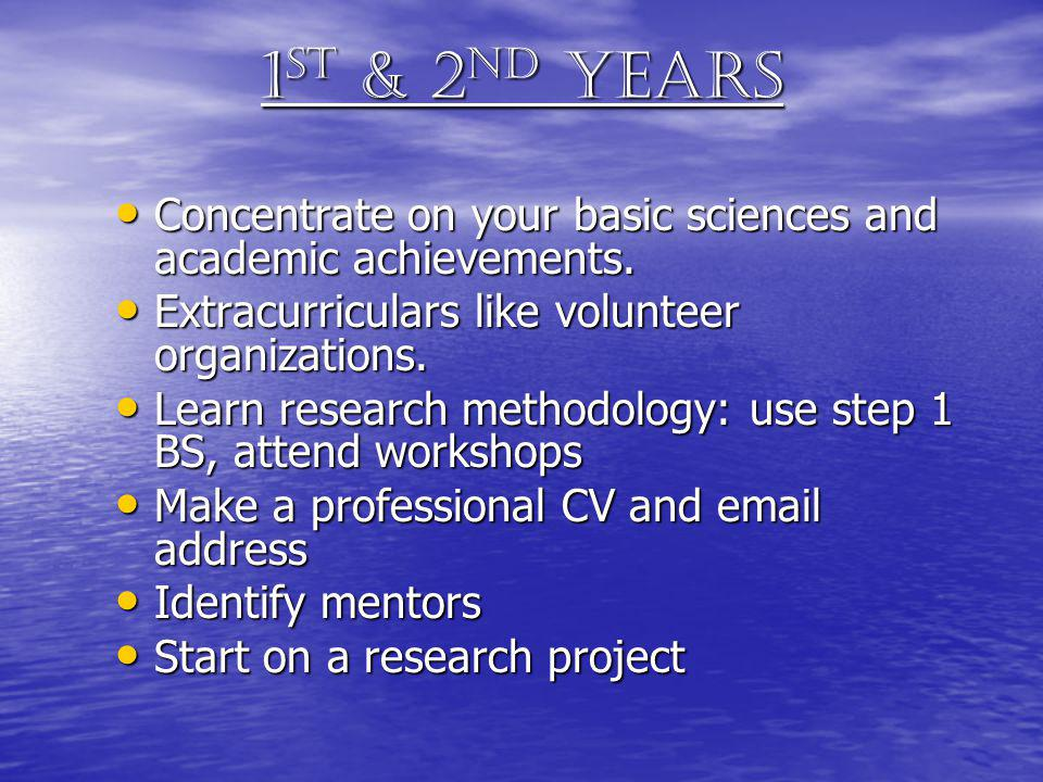 1st & 2nd Years Concentrate on your basic sciences and academic achievements. Extracurriculars like volunteer organizations.
