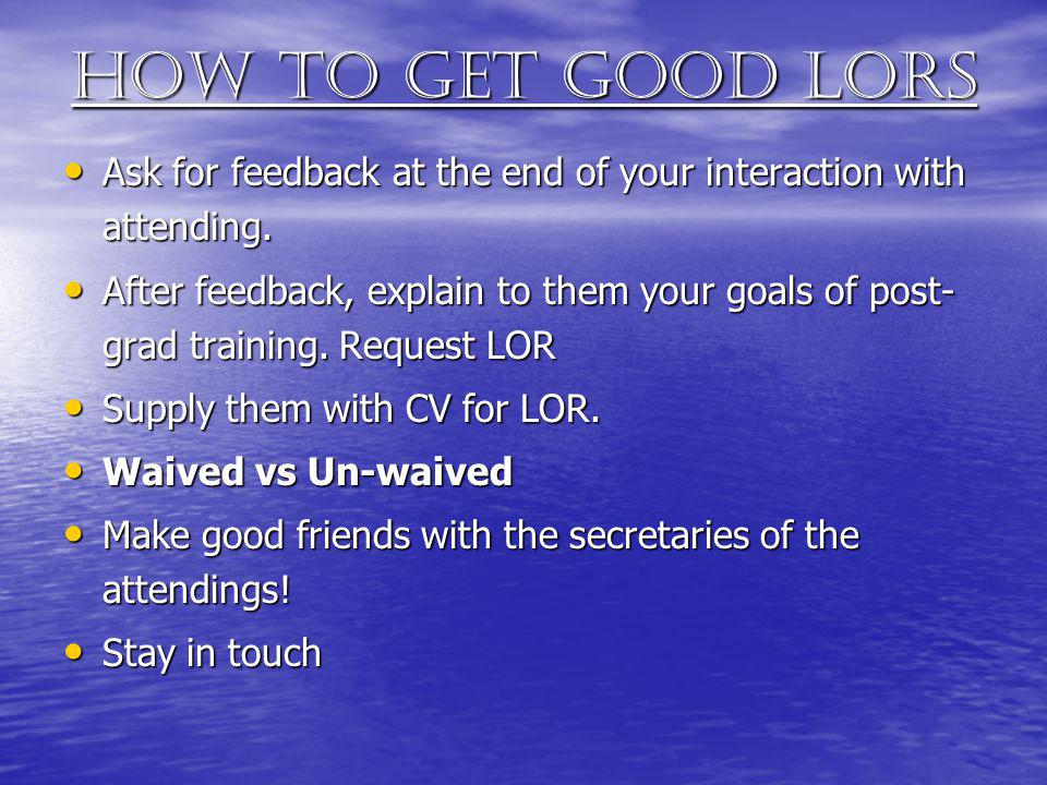 How to get good lors Ask for feedback at the end of your interaction with attending.
