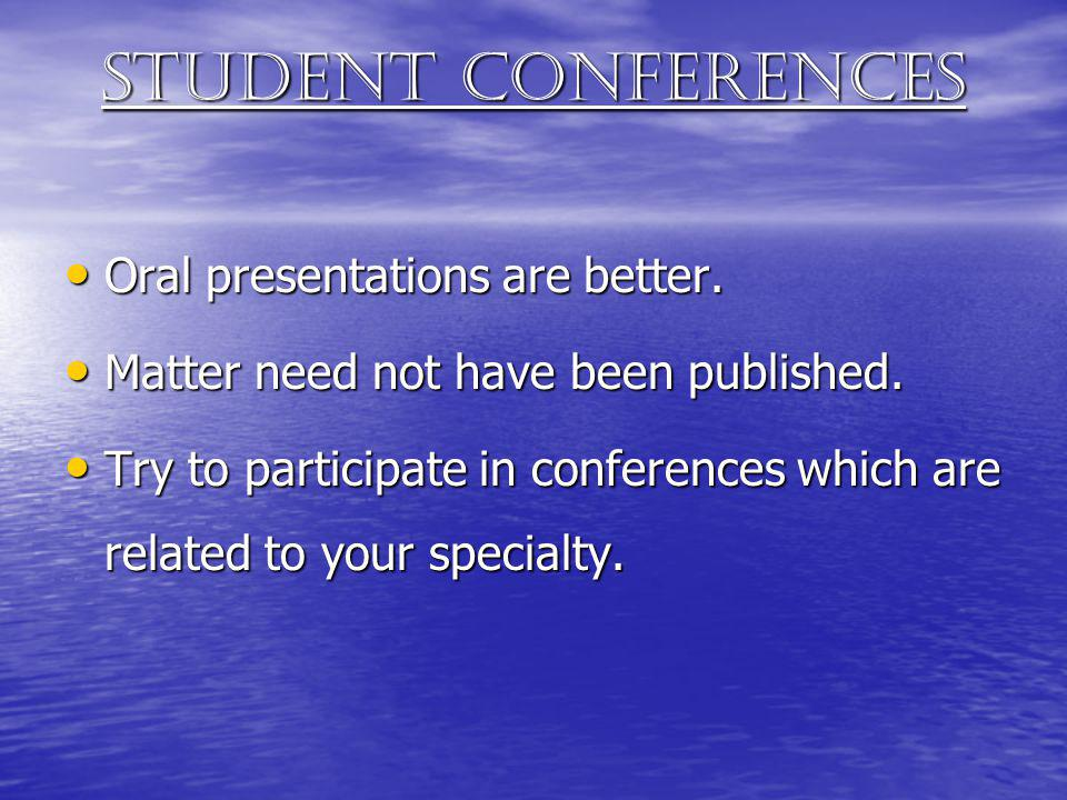 Student conferences Oral presentations are better.