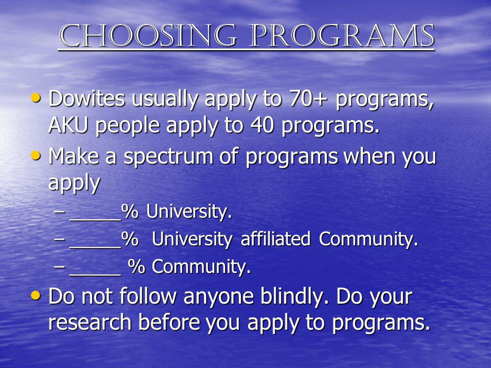 Choosing programs Dowites usually apply to 70+ programs, AKU people apply to 40 programs. Make a spectrum of programs when you apply.