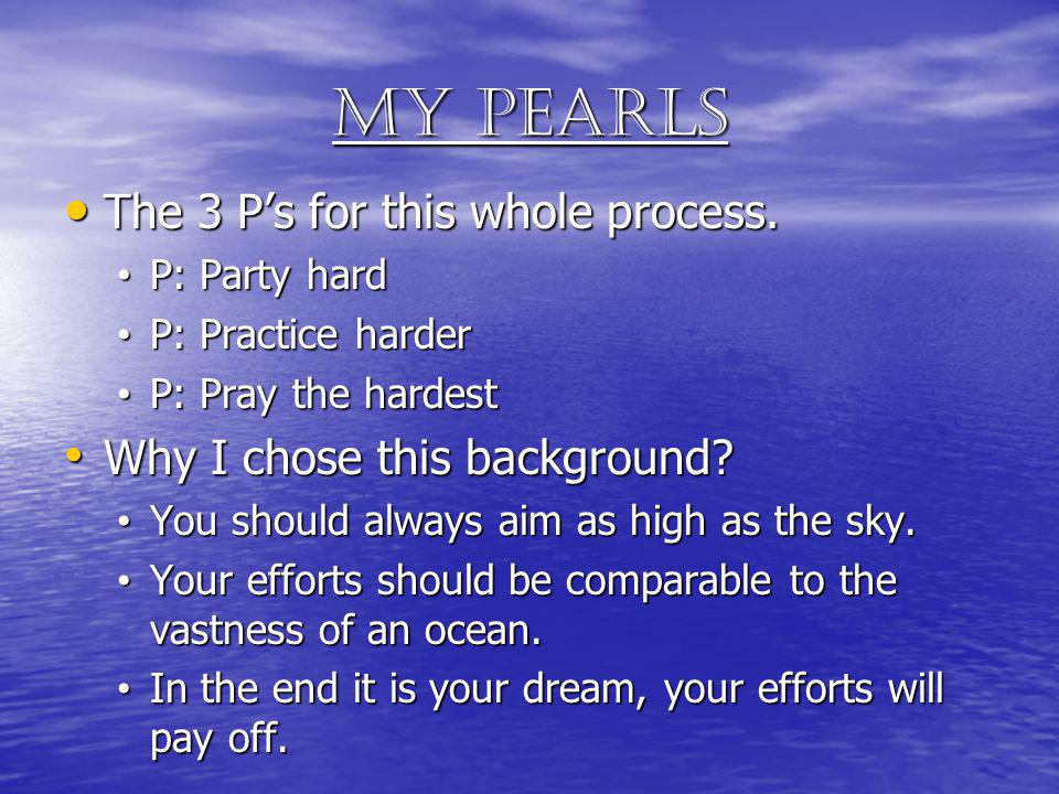 My Pearls The 3 P's for this whole process.
