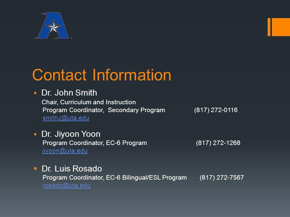 Contact Information Dr. John Smith. Chair, Curriculum and Instruction. Program Coordinator, Secondary Program (817) 272-0116