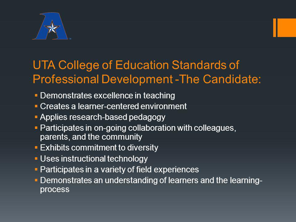 UTA College of Education Standards of Professional Development -The Candidate: