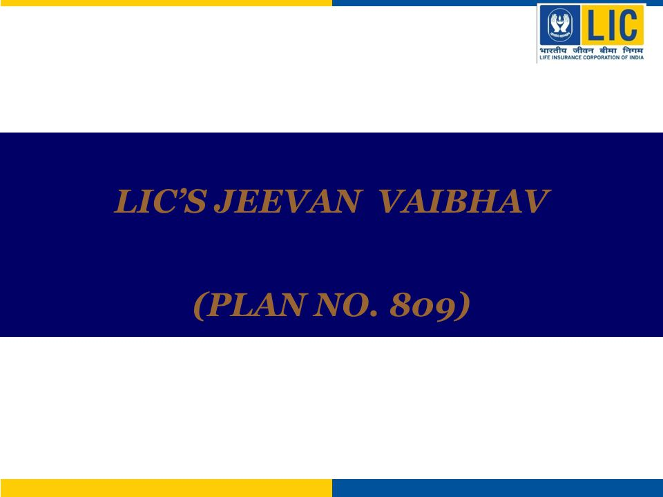 LIC'S JEEVAN VAIBHAV (PLAN NO. 809)