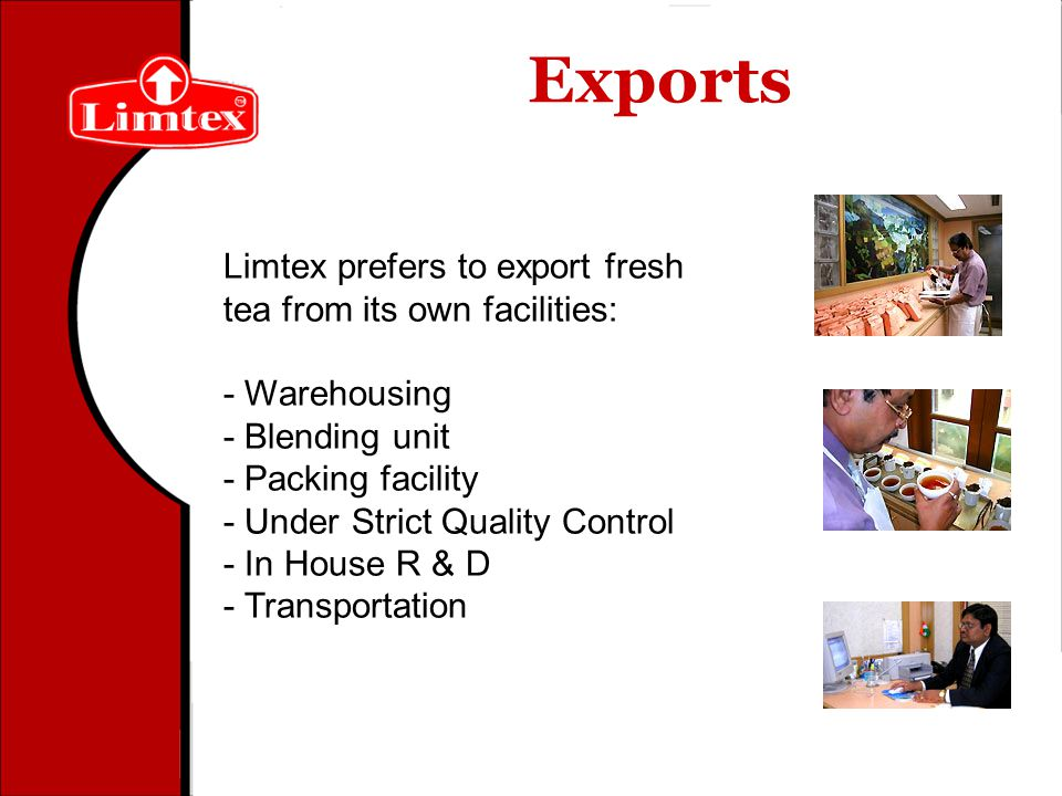 Exports Limtex prefers to export fresh tea from its own facilities: