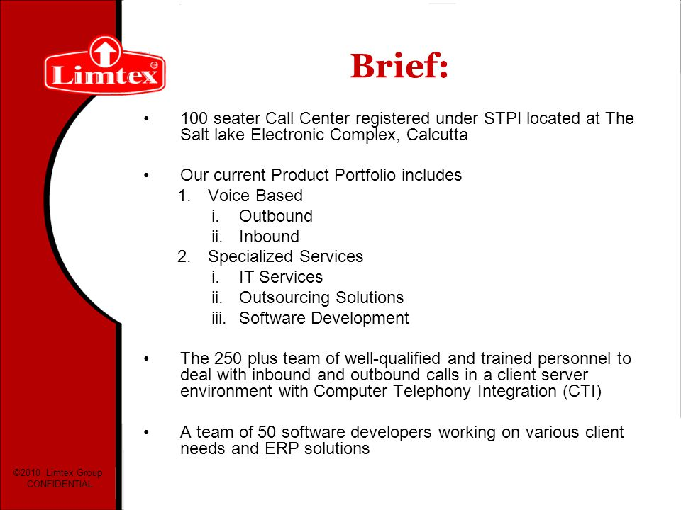 Brief: 100 seater Call Center registered under STPI located at The Salt lake Electronic Complex, Calcutta.
