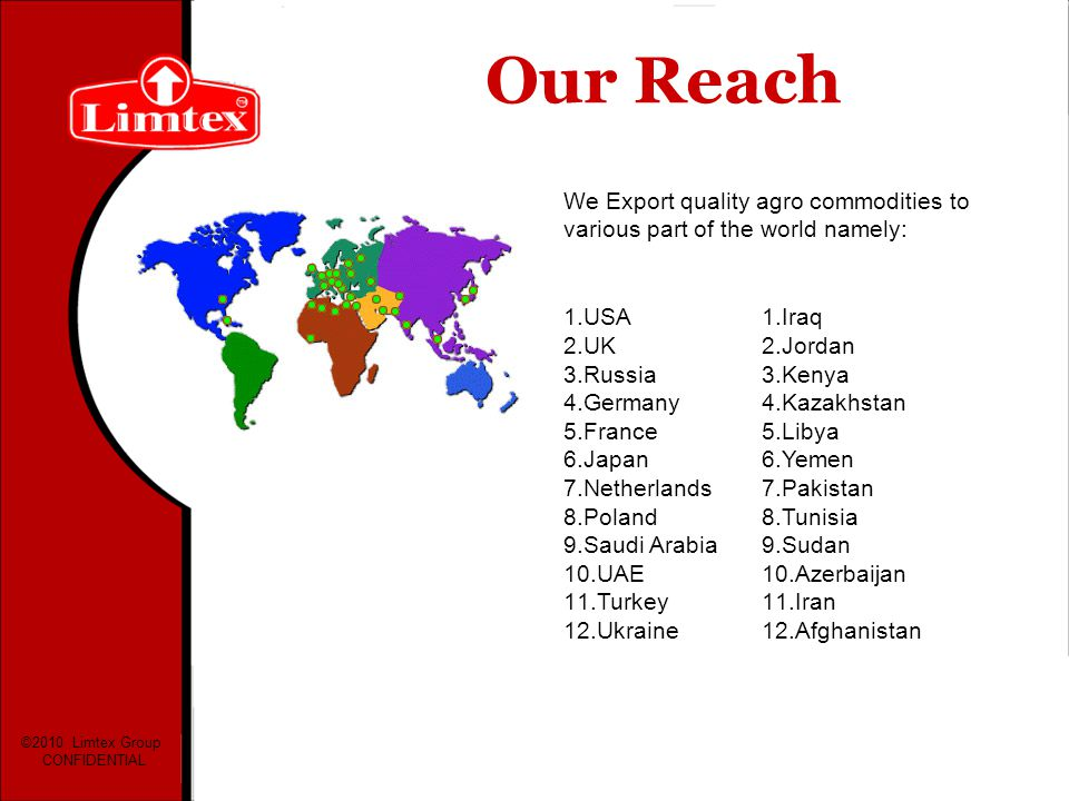 Our Reach We Export quality agro commodities to various part of the world namely: