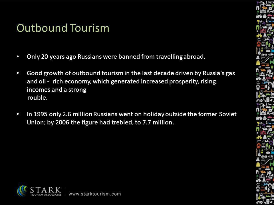 Outbound Tourism Only 20 years ago Russians were banned from travelling abroad.
