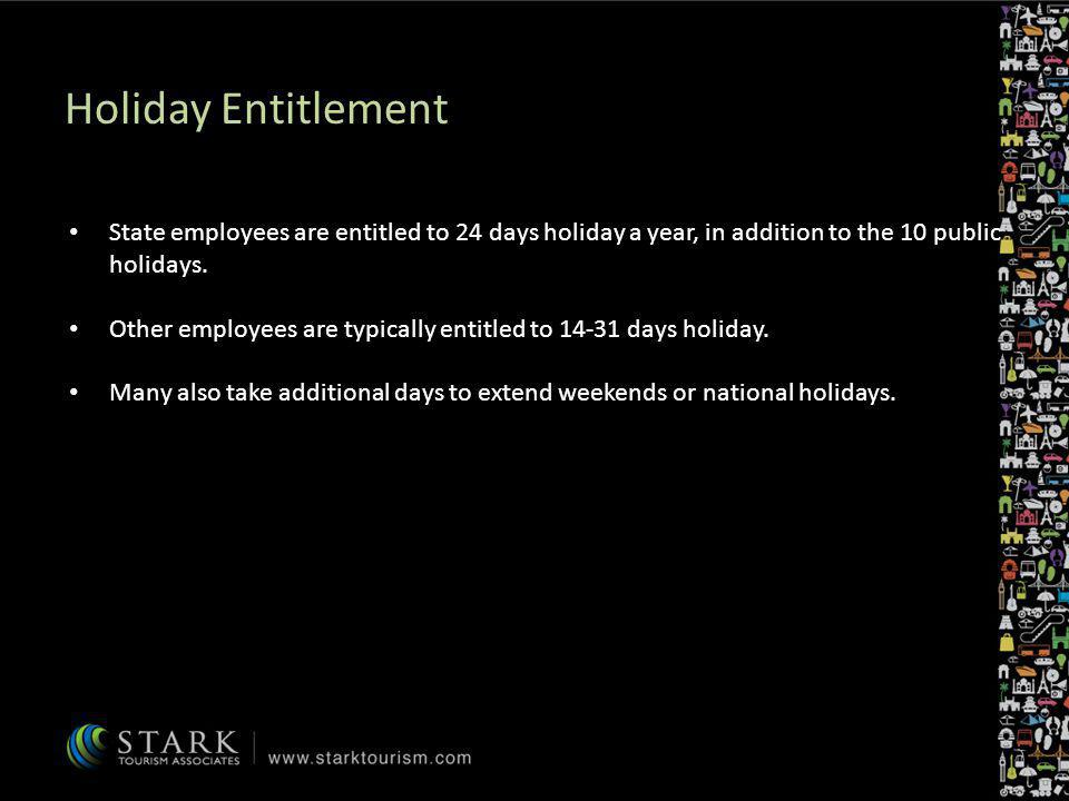Holiday Entitlement State employees are entitled to 24 days holiday a year, in addition to the 10 public holidays.
