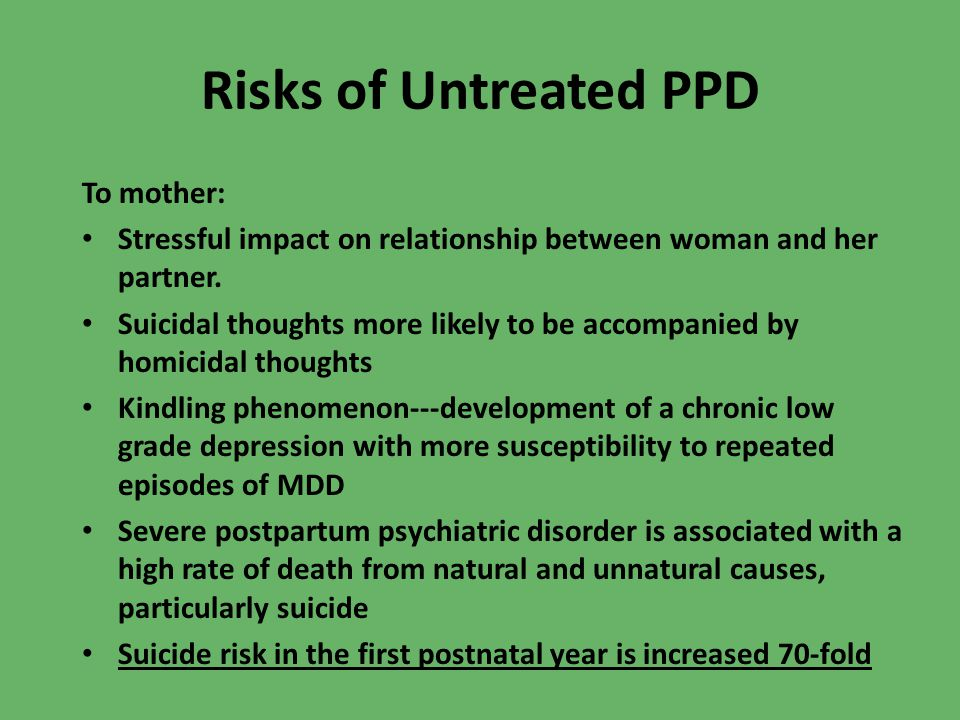 Risks of Untreated PPD To mother: