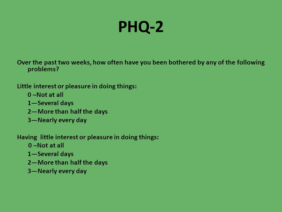 PHQ-2 Over the past two weeks, how often have you been bothered by any of the following problems