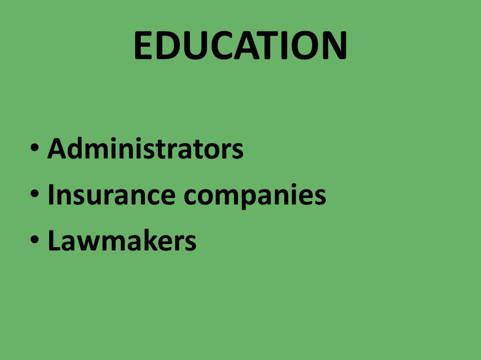 EDUCATION Administrators Insurance companies Lawmakers
