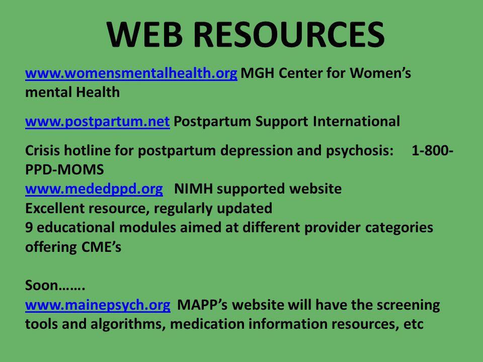 WEB RESOURCES www.womensmentalhealth.org MGH Center for Women's mental Health. www.postpartum.net Postpartum Support International.