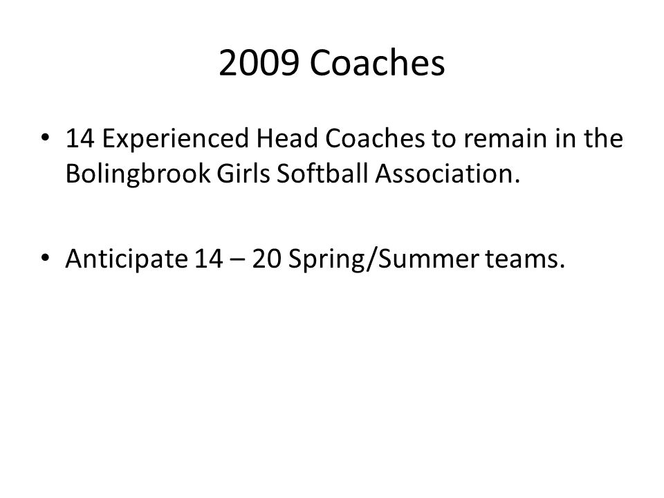 2009 Coaches 14 Experienced Head Coaches to remain in the Bolingbrook Girls Softball Association.
