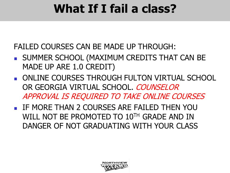 What If I fail a class FAILED COURSES CAN BE MADE UP THROUGH: