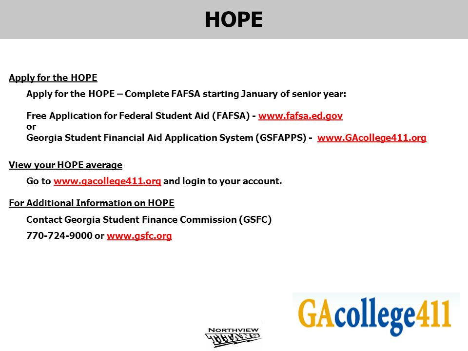 HOPE Apply for the HOPE. Apply for the HOPE – Complete FAFSA starting January of senior year: