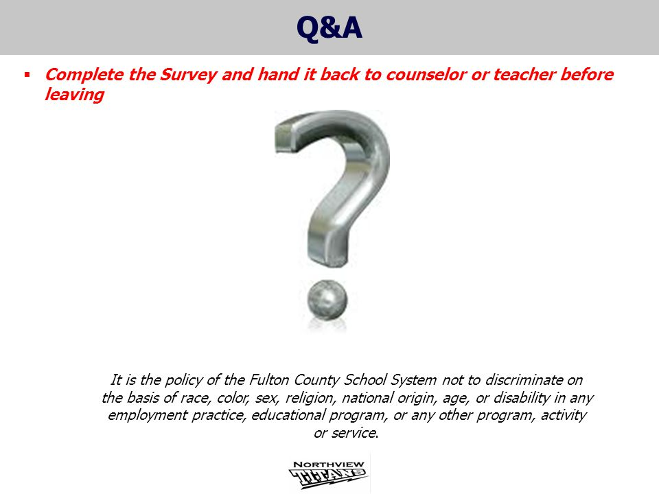 Q&A Complete the Survey and hand it back to counselor or teacher before leaving.