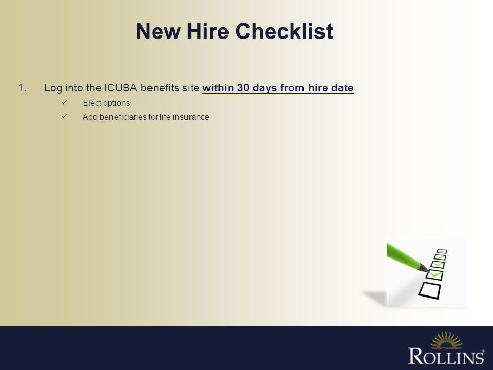 New Hire Checklist Log into the ICUBA benefits site within 30 days from hire date.