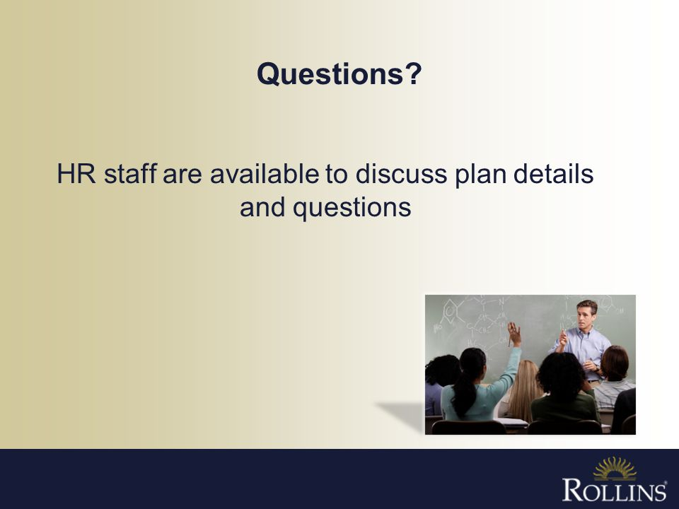 HR staff are available to discuss plan details and questions