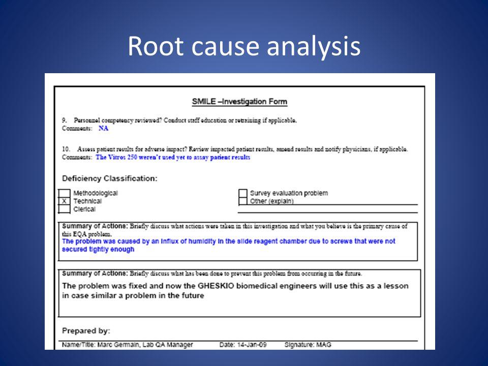 Root cause analysis The goal of an investigation is root cause analysis and prevention of further failures.