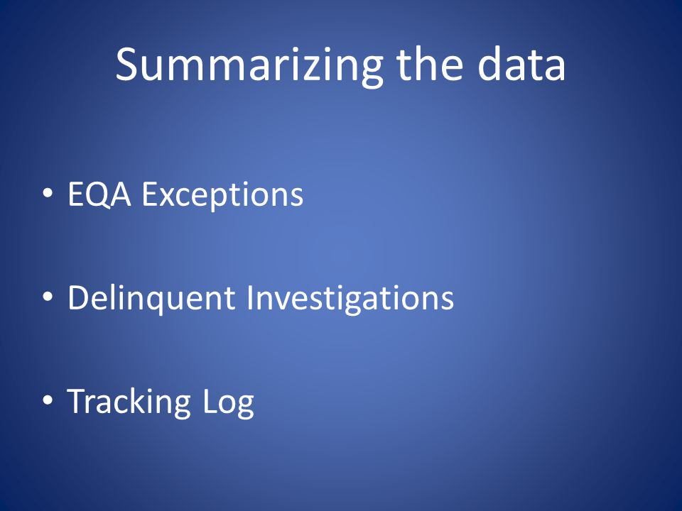 Summarizing the data EQA Exceptions Delinquent Investigations
