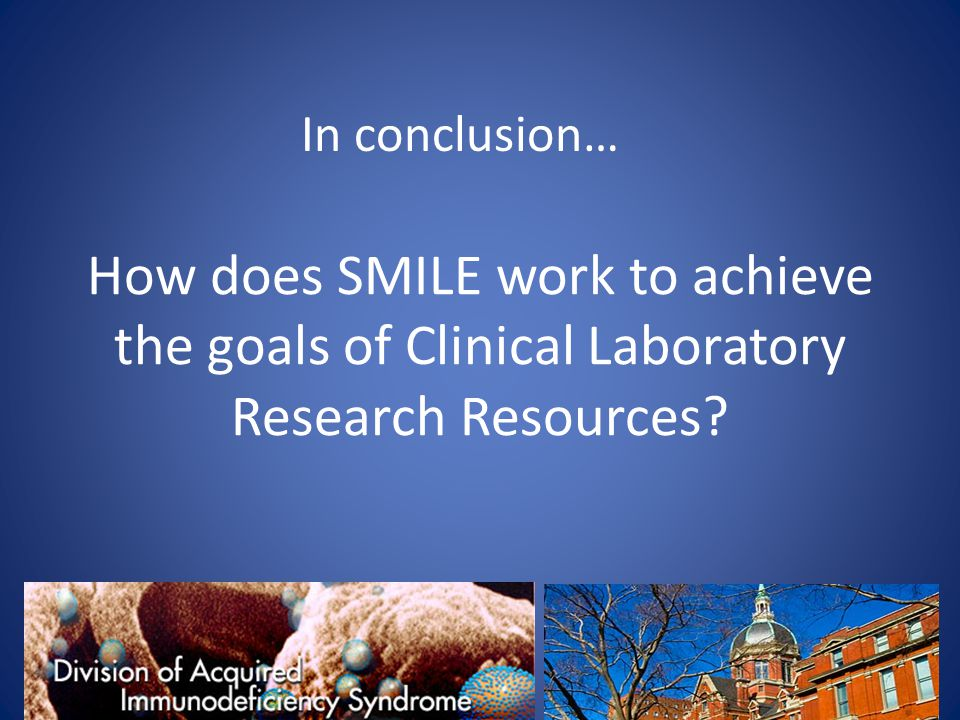In conclusion… How does SMILE work to achieve the goals of Clinical Laboratory Research Resources