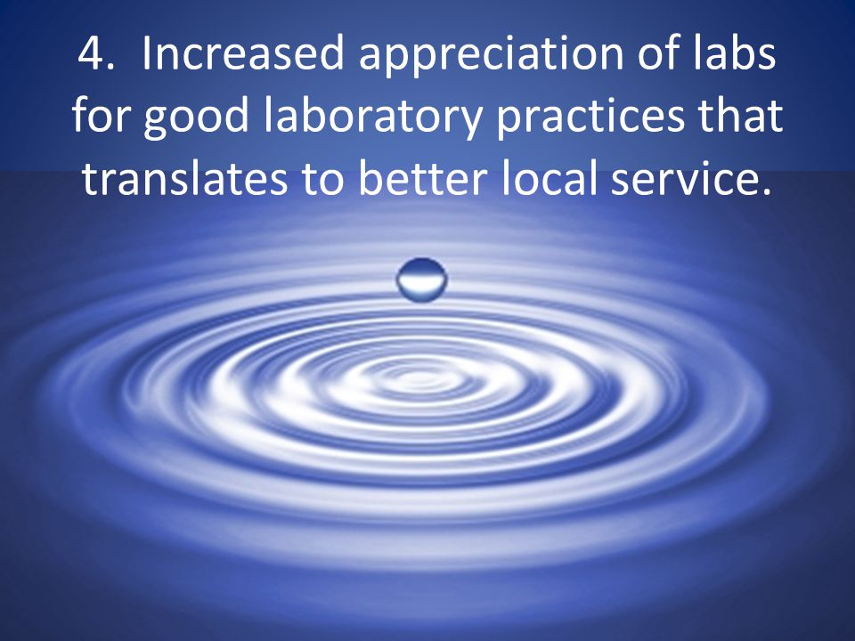 4. Increased appreciation of labs for good laboratory practices that translates to better local service.