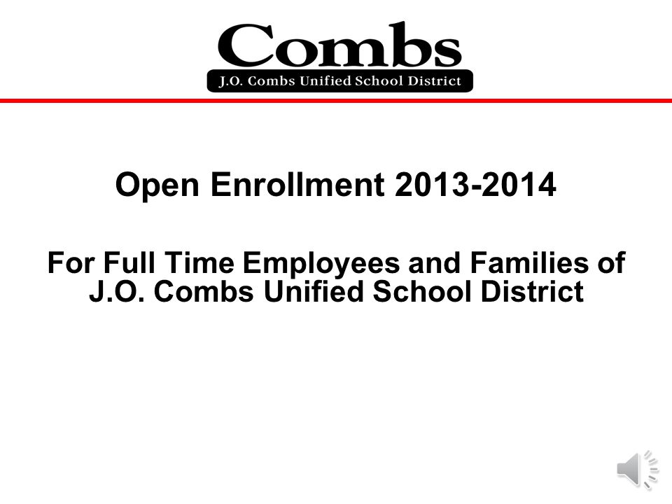 Open Enrollment 2013-2014 For Full Time Employees and Families of J.O.