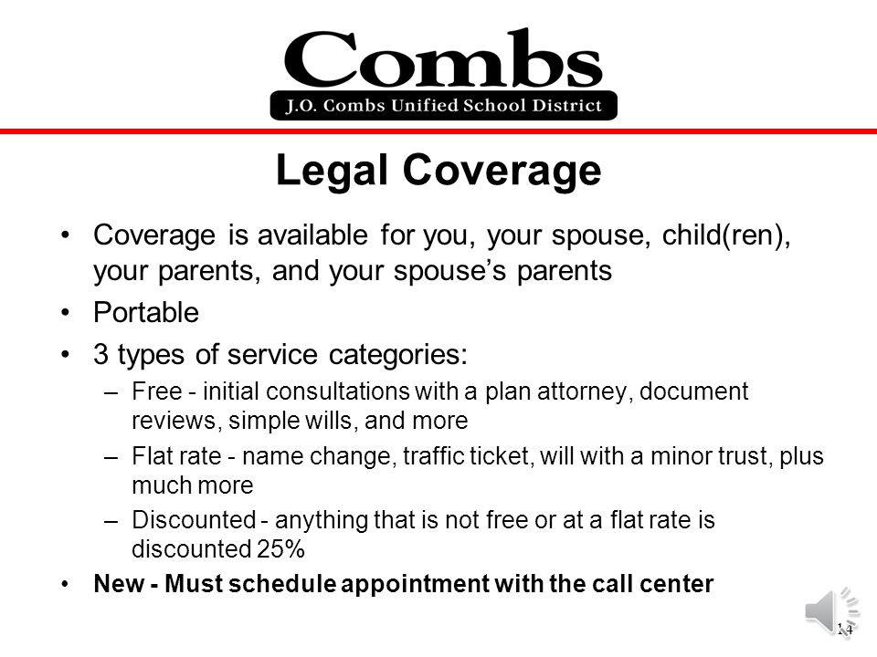 Legal Coverage Coverage is available for you, your spouse, child(ren), your parents, and your spouse's parents.