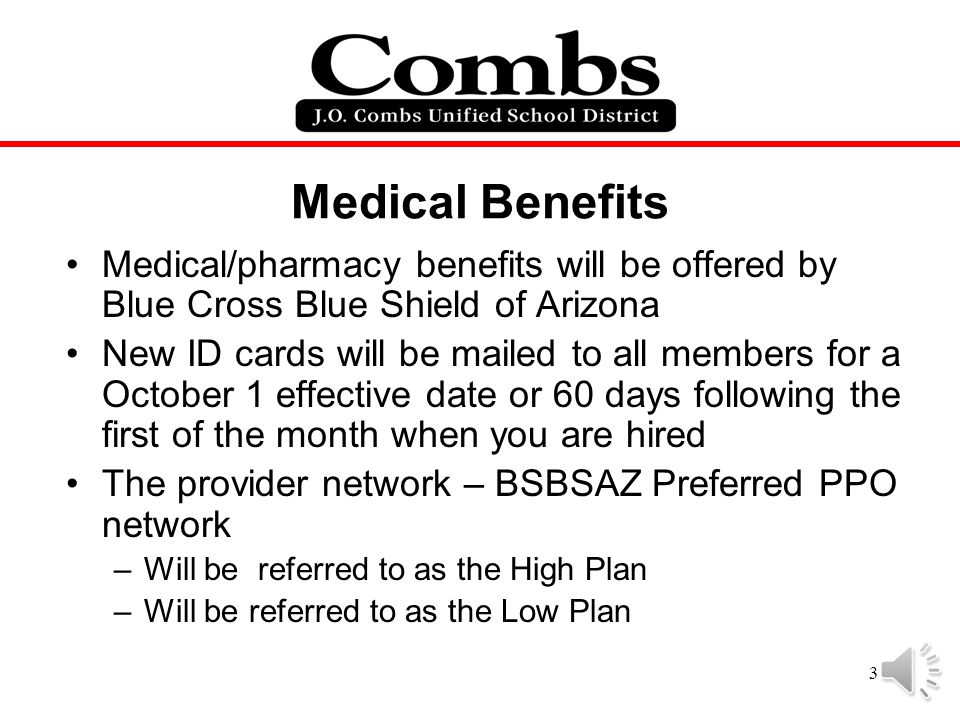Medical Benefits Medical/pharmacy benefits will be offered by Blue Cross Blue Shield of Arizona.