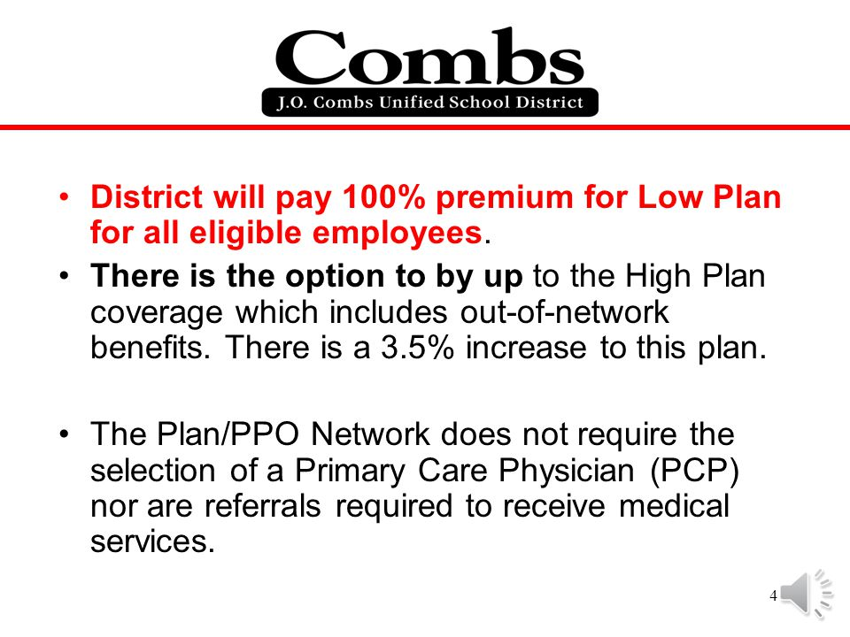 District will pay 100% premium for Low Plan for all eligible employees.