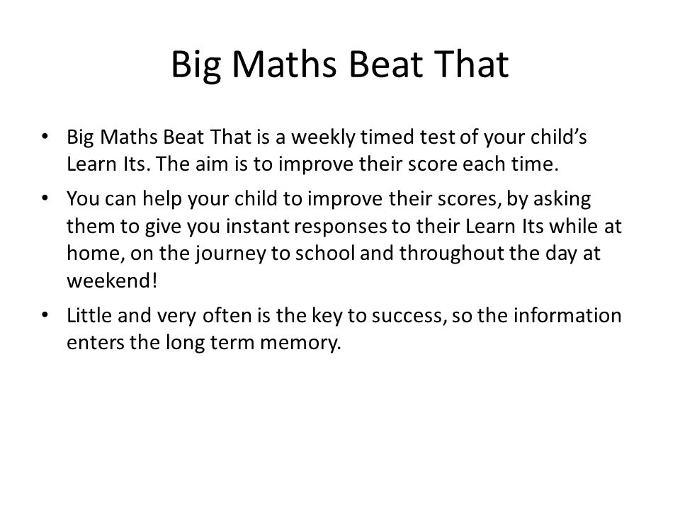 Big Maths Beat That Big Maths Beat That is a weekly timed test of your child's Learn Its. The aim is to improve their score each time.