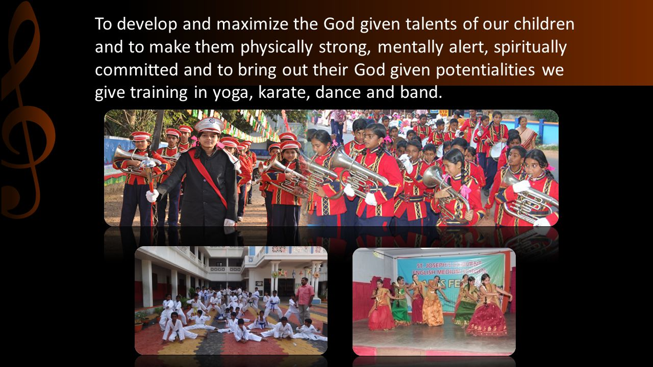 To develop and maximize the God given talents of our children and to make them physically strong, mentally alert, spiritually committed and to bring out their God given potentialities we give training in yoga, karate, dance and band.