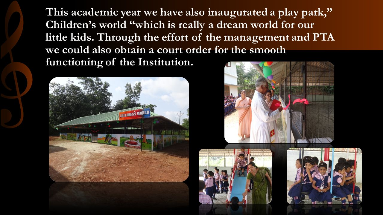 This academic year we have also inaugurated a play park, Children's world which is really a dream world for our little kids.