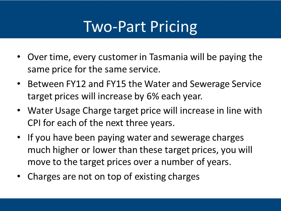 Two-Part Pricing Over time, every customer in Tasmania will be paying the same price for the same service.