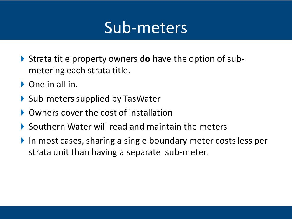 Sub-meters Strata title property owners do have the option of sub-metering each strata title. One in all in.