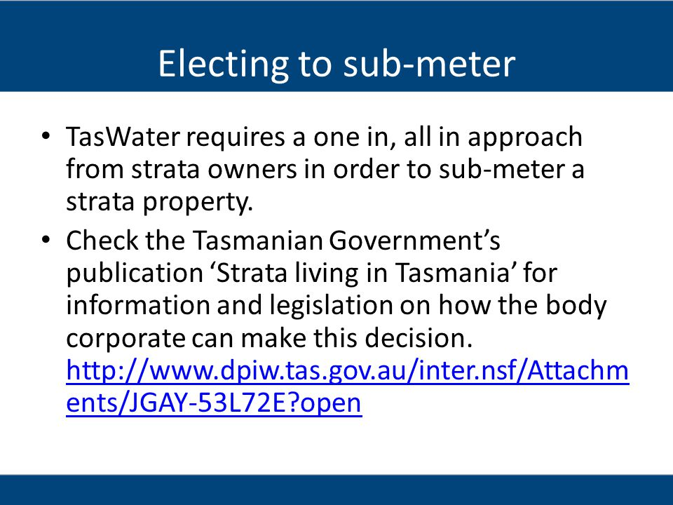 Electing to sub-meter TasWater requires a one in, all in approach from strata owners in order to sub-meter a strata property.