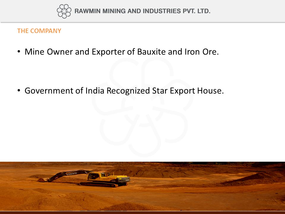 Mine Owner and Exporter of Bauxite and Iron Ore.