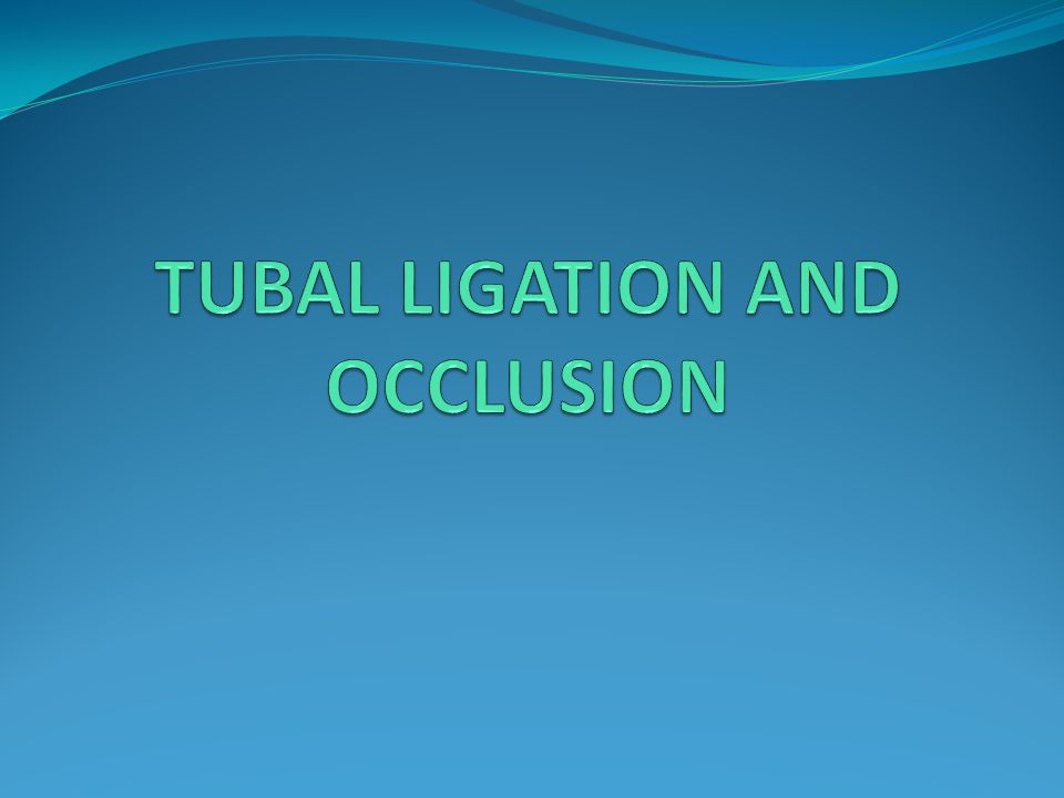 TUBAL LIGATION AND OCCLUSION