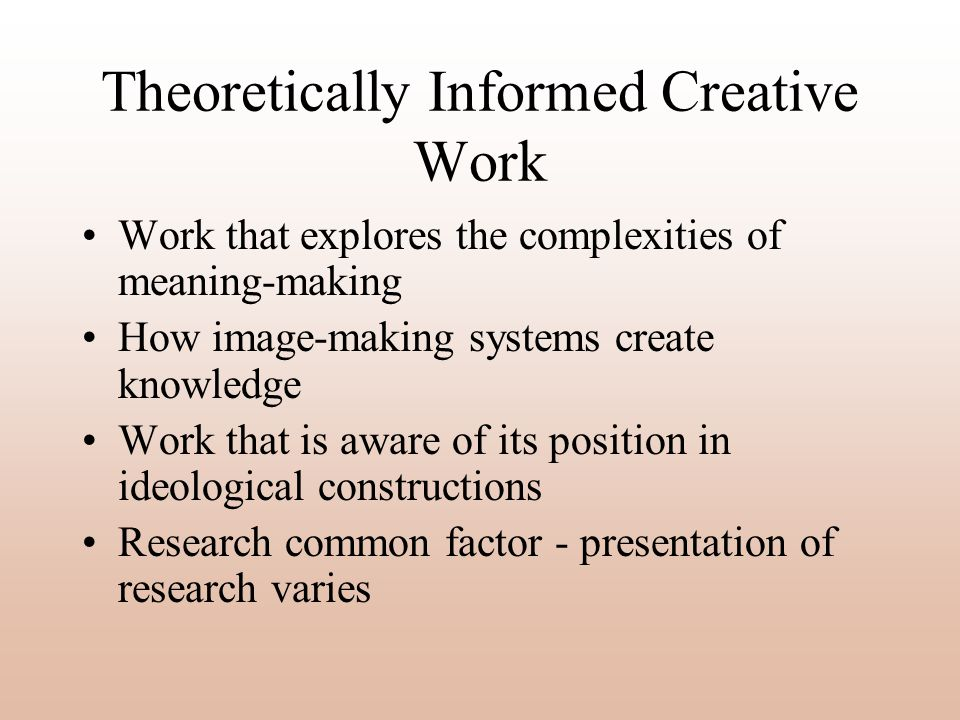 Theoretically Informed Creative Work